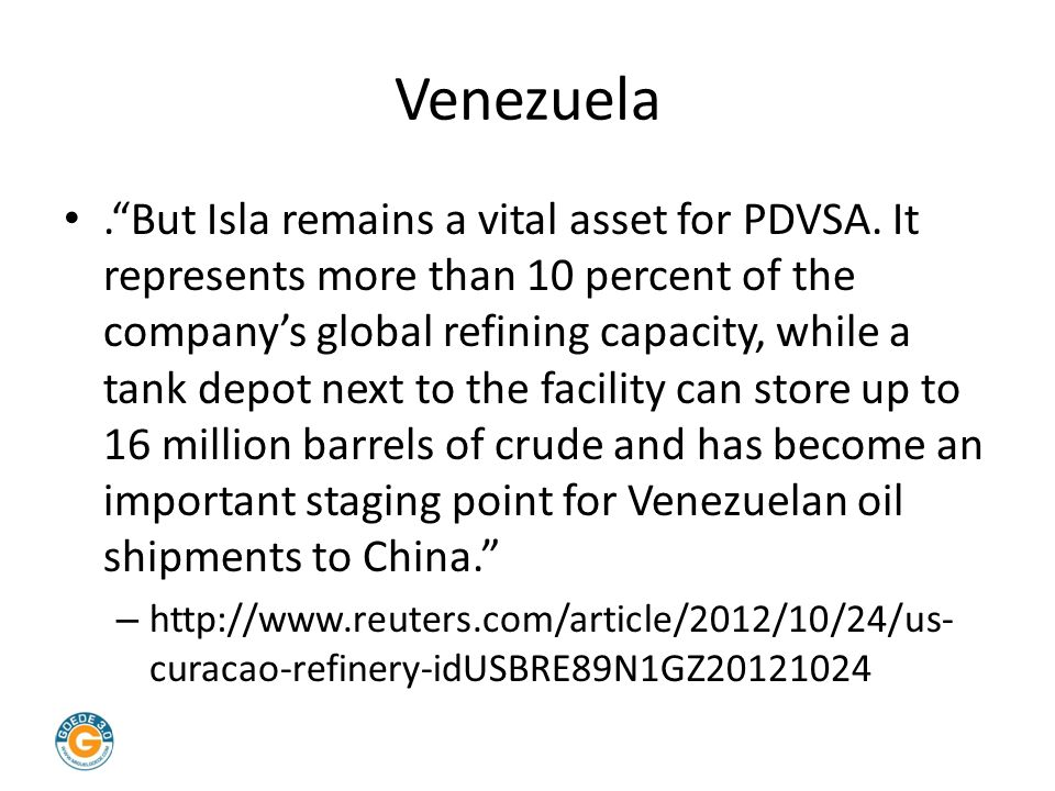 """Venezuela.""""But Isla remains a vital asset for PDVSA. It represents more than 10 percent of the company's global refining capacity, while a tank depot"""