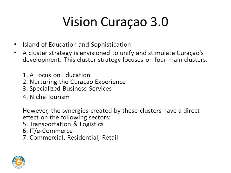 Vision Curaçao 3.0 Island of Education and Sophistication A cluster strategy is envisioned to unify and stimulate Curaçao's development. This cluster