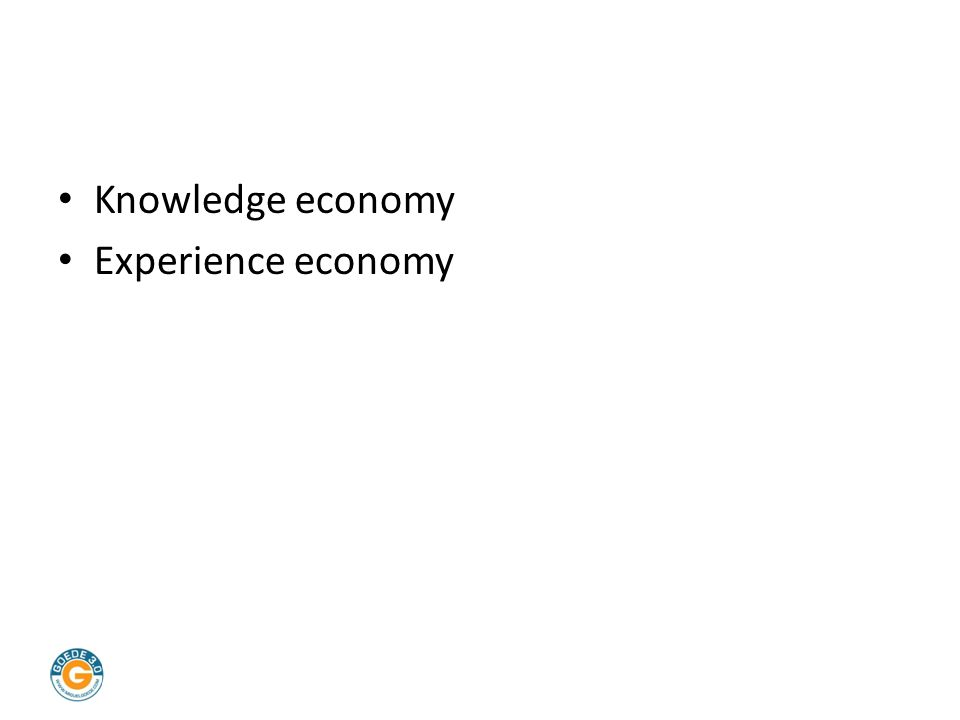 Knowledge economy Experience economy