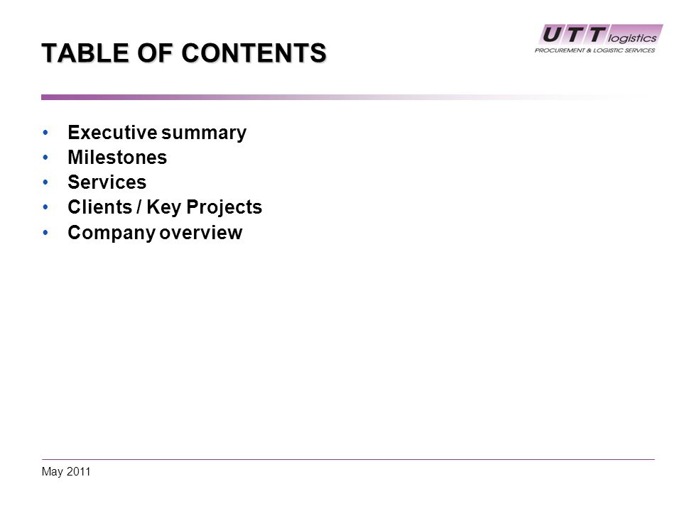 TABLE OF CONTENTS Executive summary Milestones Services Clients / Key Projects Company overview May 2011