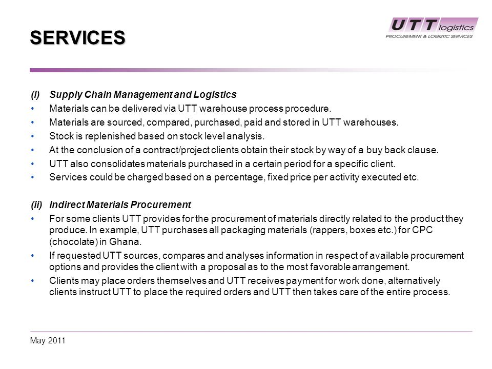 SERVICES (i)Supply Chain Management and Logistics Materials can be delivered via UTT warehouse process procedure.