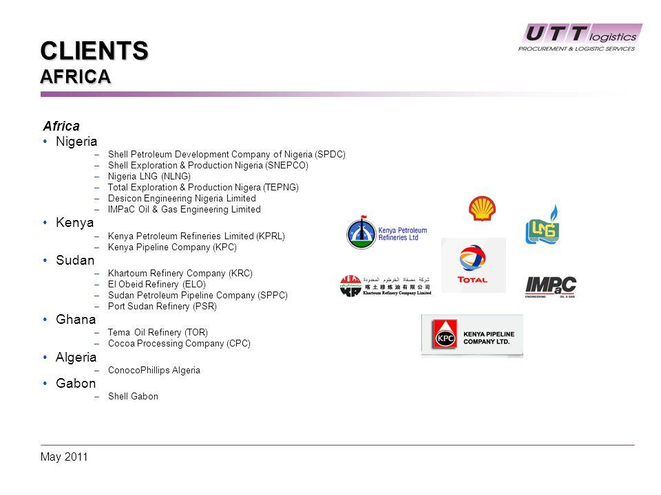 CLIENTS AFRICA Africa Nigeria –Shell Petroleum Development Company of Nigeria (SPDC) –Shell Exploration & Production Nigeria (SNEPCO) –Nigeria LNG (NLNG) –Total Exploration & Production Nigera (TEPNG) –Desicon Engineering Nigeria Limited –IMPaC Oil & Gas Engineering Limited Kenya –Kenya Petroleum Refineries Limited (KPRL) –Kenya Pipeline Company (KPC) Sudan –Khartoum Refinery Company (KRC) –El Obeid Refinery (ELO) –Sudan Petroleum Pipeline Company (SPPC) –Port Sudan Refinery (PSR) Ghana –Tema Oil Refinery (TOR) –Cocoa Processing Company (CPC) Algeria –ConocoPhillips Algeria Gabon –Shell Gabon May 2011