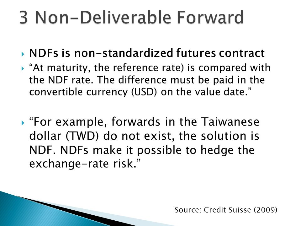  NDFs is non-standardized futures contract  At maturity, the reference rate) is compared with the NDF rate.