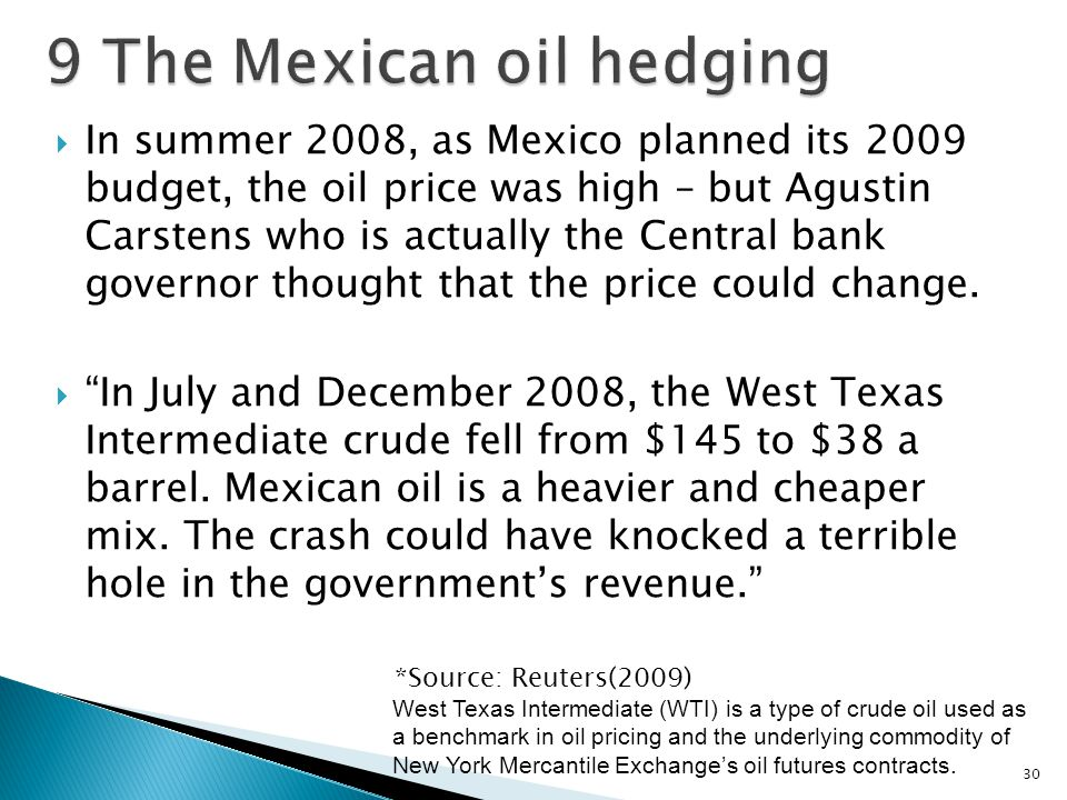  In summer 2008, as Mexico planned its 2009 budget, the oil price was high – but Agustin Carstens who is actually the Central bank governor thought that the price could change.