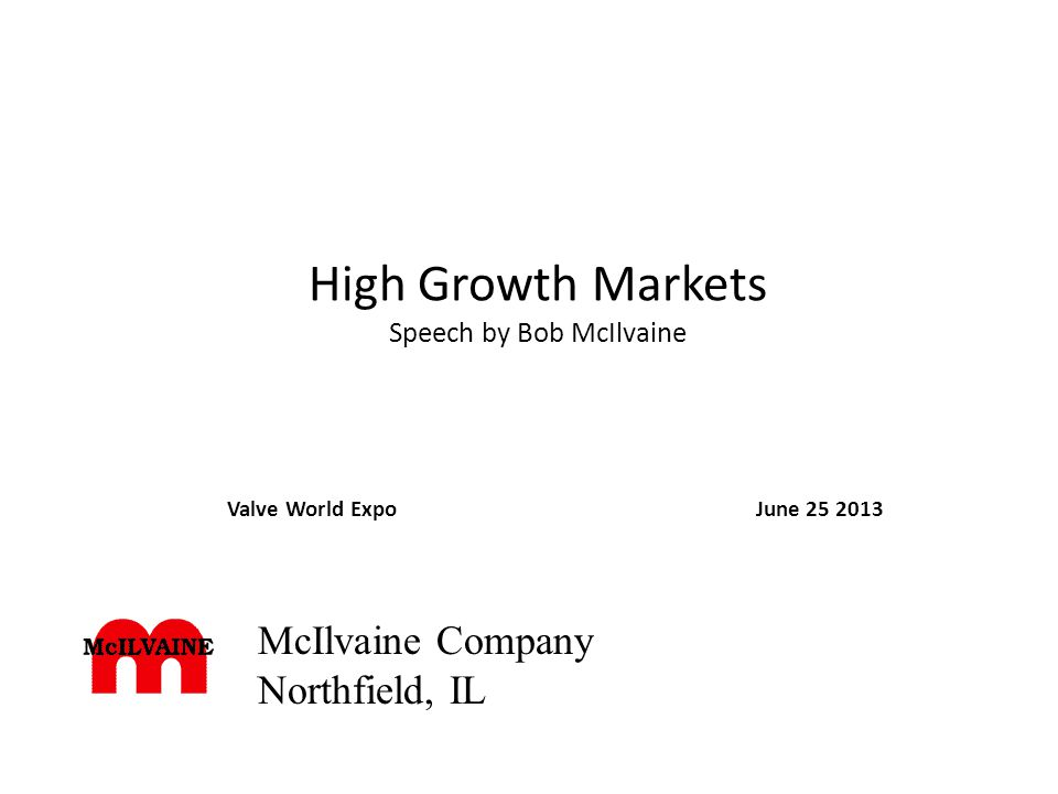 High Growth Markets Speech by Bob McIlvaine Valve World ExpoJune 25 2013 McIlvaine Company Northfield, IL