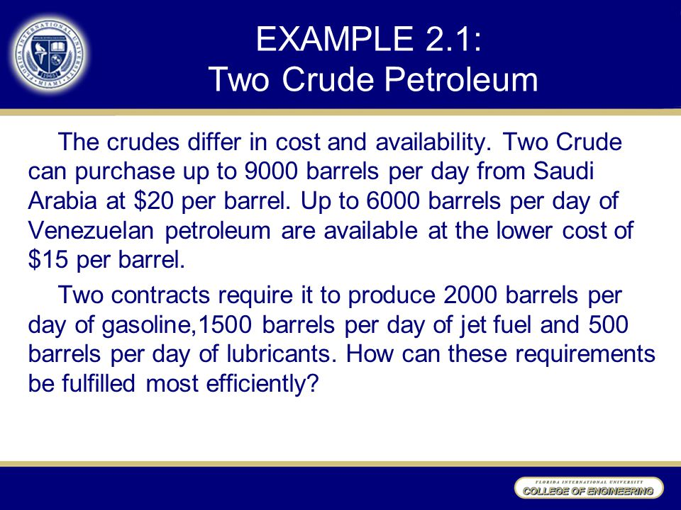 EXAMPLE 2.1: Two Crude Petroleum The crudes differ in cost and availability. Two Crude can purchase up to 9000 barrels per day from Saudi Arabia at $2