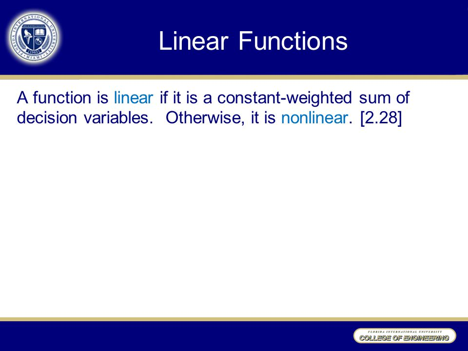 Linear Functions A function is linear if it is a constant-weighted sum of decision variables. Otherwise, it is nonlinear. [2.28]