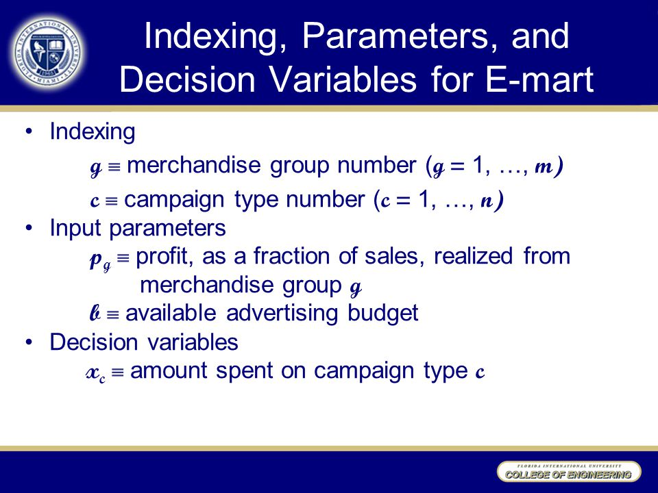 Indexing, Parameters, and Decision Variables for E-mart Indexing g  merchandise group number ( g = 1, …, m) c  campaign type number ( c = 1, …, n) I