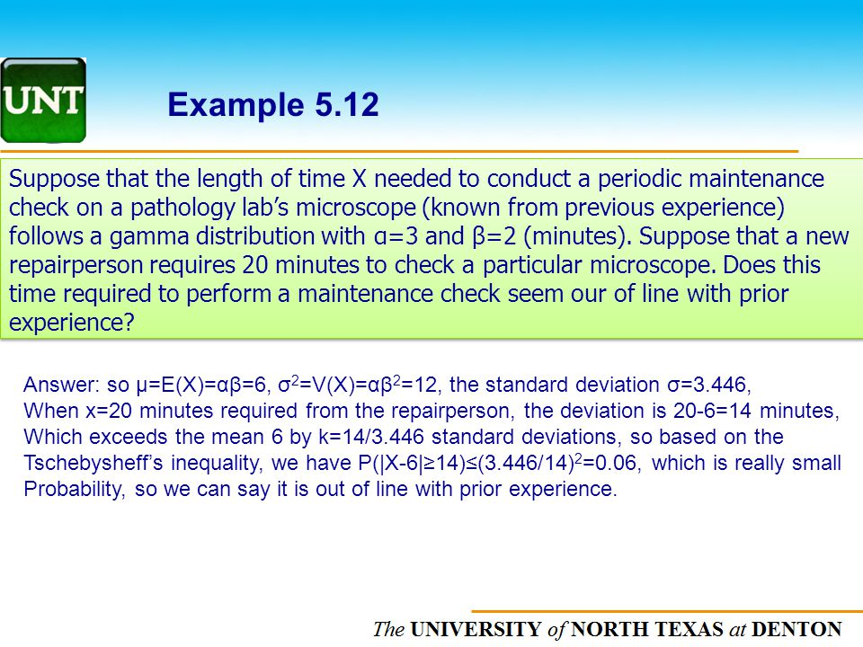 The UNIVERSITY of NORTH CAROLINA at CHAPEL HILL Example 5.12 Suppose that the length of time X needed to conduct a periodic maintenance check on a pat