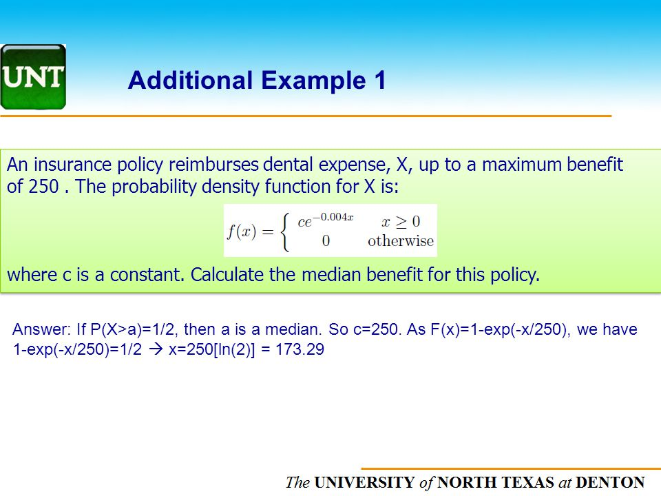The UNIVERSITY of NORTH CAROLINA at CHAPEL HILL Additional Example 1 An insurance policy reimburses dental expense, X, up to a maximum benefit of 250.