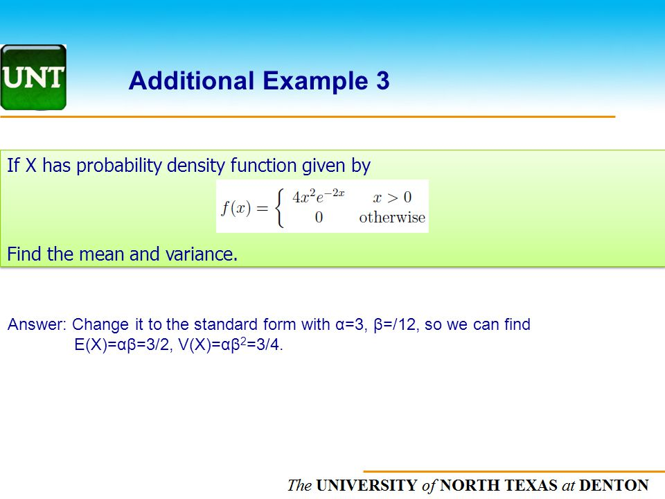 The UNIVERSITY of NORTH CAROLINA at CHAPEL HILL Additional Example 3 If X has probability density function given by Find the mean and variance. If X h