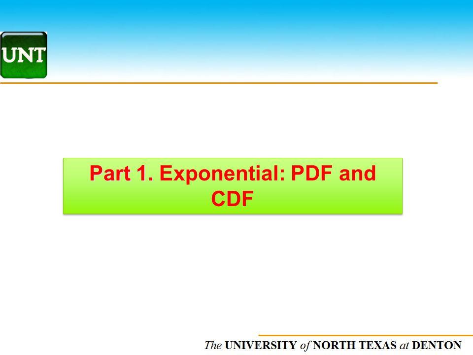 The UNIVERSITY of NORTH CAROLINA at CHAPEL HILL Part 1. Part 1. Exponential: PDF and CDF
