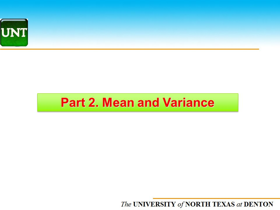 The UNIVERSITY of NORTH CAROLINA at CHAPEL HILL Part 2. Mean and Variance