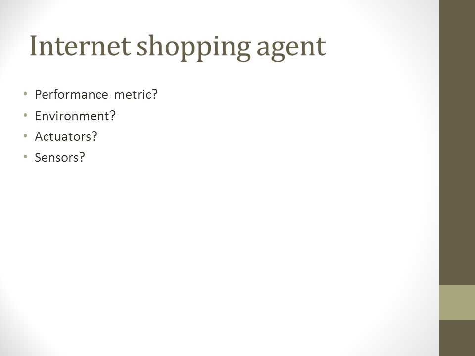 Internet shopping agent Performance metric Environment Actuators Sensors