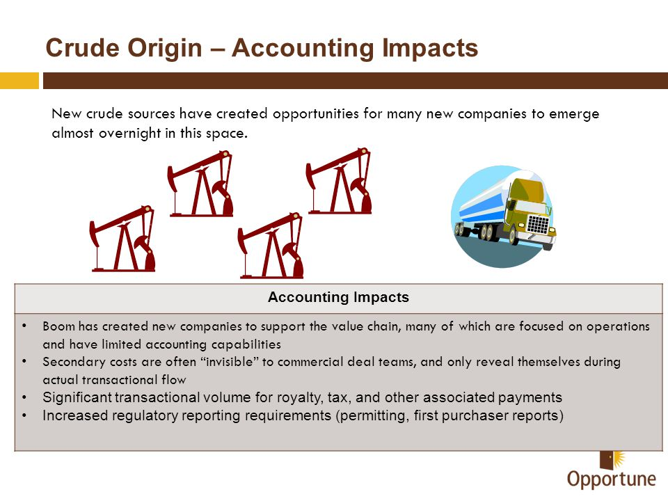 Crude Origin – Accounting Impacts New crude sources have created opportunities for many new companies to emerge almost overnight in this space. Accoun