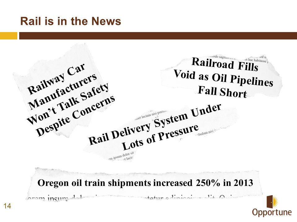Rail is in the News 14 Oregon oil train shipments increased 250% in 2013 Railroad Fills Void as Oil Pipelines Fall Short Rail Delivery System Under Lo