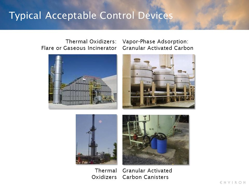 Typical Acceptable Control Devices Thermal Oxidizers Granular Activated Carbon Canisters Vapor-Phase Adsorption: Granular Activated Carbon Thermal Oxidizers: Flare or Gaseous Incinerator