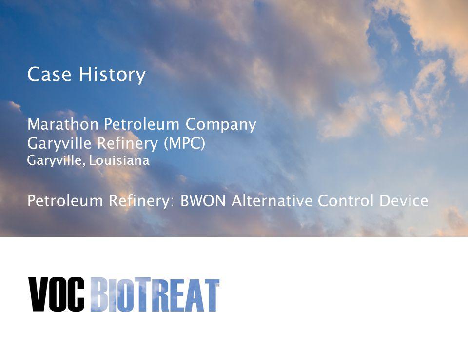 Case History Marathon Petroleum Company Garyville Refinery (MPC) Garyville, Louisiana Petroleum Refinery: BWON Alternative Control Device