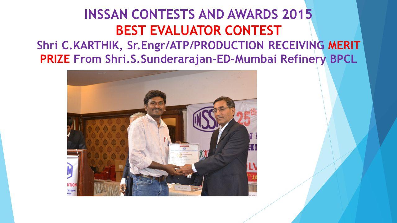 INSSAN CONTESTS AND AWARDS 2015 BEST EVALUATOR CONTEST Shri C.KARTHIK, Sr.Engr/ATP/PRODUCTION RECEIVING MERIT PRIZE From Shri.S.Sunderarajan-ED-Mumbai