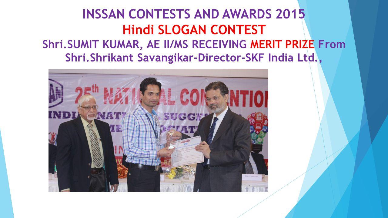 INSSAN CONTESTS AND AWARDS 2015 Hindi SLOGAN CONTEST Shri.SUMIT KUMAR, AE II/MS RECEIVING MERIT PRIZE From Shri.Shrikant Savangikar-Director-SKF India