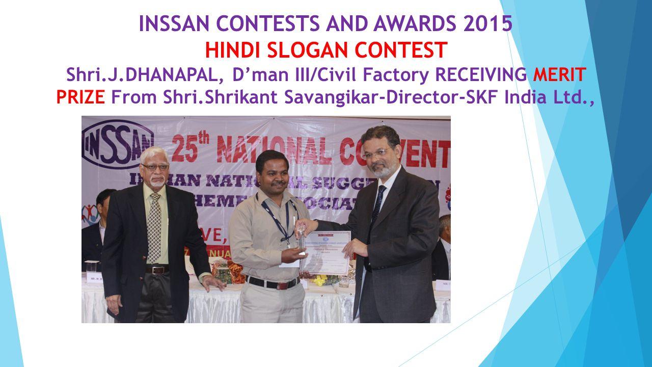 INSSAN CONTESTS AND AWARDS 2015 HINDI SLOGAN CONTEST Shri.J.DHANAPAL, D'man III/Civil Factory RECEIVING MERIT PRIZE From Shri.Shrikant Savangikar-Dire