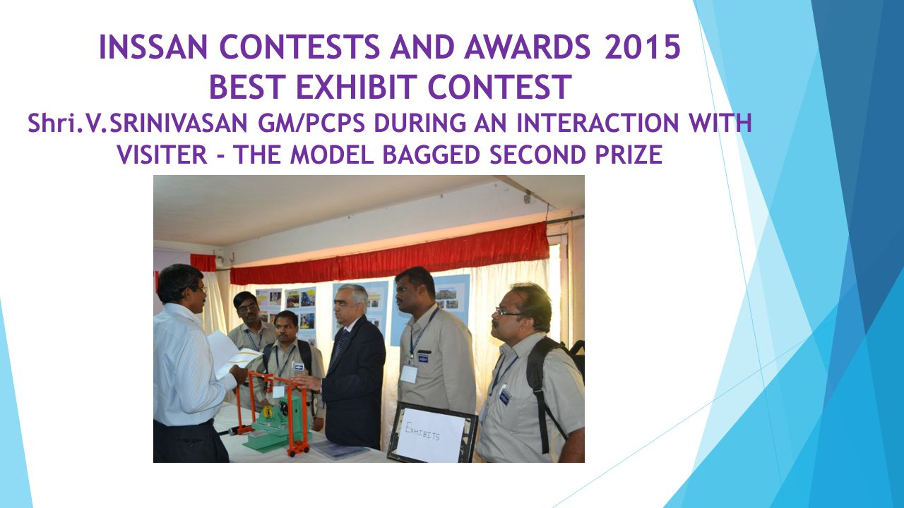INSSAN CONTESTS AND AWARDS 2015 BEST EXHIBIT CONTEST Shri.V.SRINIVASAN GM/PCPS DURING AN INTERACTION WITH VISITER - THE MODEL BAGGED SECOND PRIZE