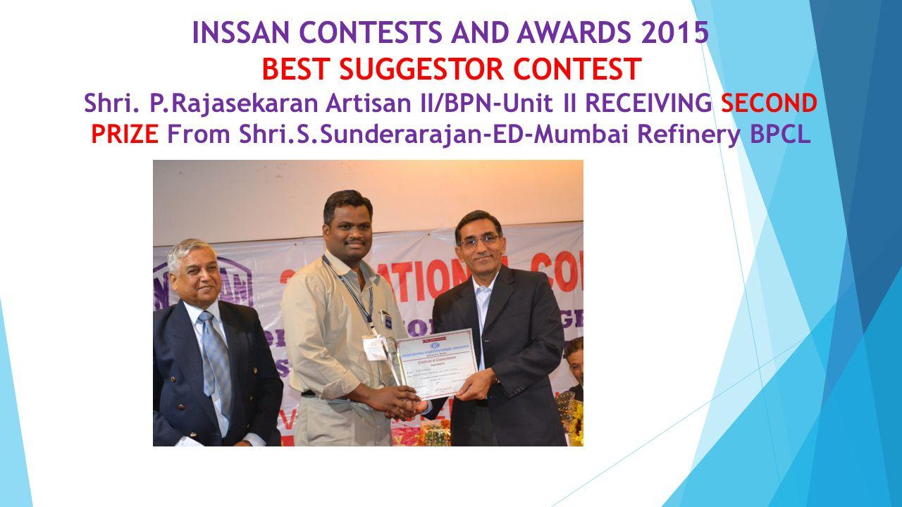 INSSAN CONTESTS AND AWARDS 2015 BEST SUGGESTOR CONTEST Shri. P.Rajasekaran Artisan II/BPN-Unit II RECEIVING SECOND PRIZE From Shri.S.Sunderarajan-ED-M
