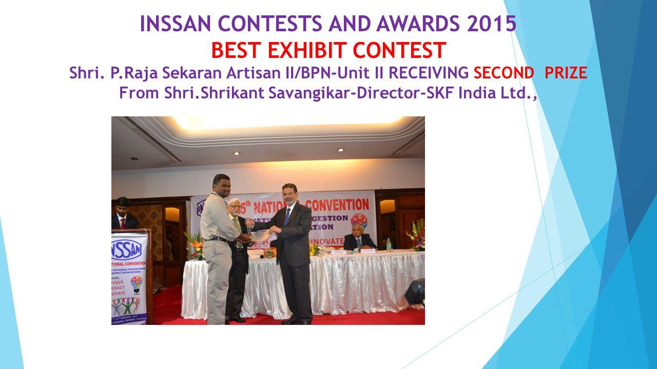 INSSAN CONTESTS AND AWARDS 2015 BEST EXHIBIT CONTEST Shri. P.Raja Sekaran Artisan II/BPN-Unit II RECEIVING SECOND PRIZE From Shri.Shrikant Savangikar-