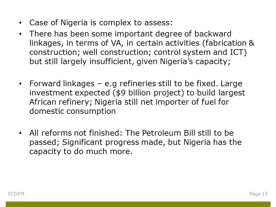 Case of Nigeria is complex to assess: There has been some important degree of backward linkages, in terms of VA, in certain activities (fabrication & construction; well construction; control system and ICT) but still largely insufficient, given Nigeria's capacity; Forward linkages – e.g refineries still to be fixed.