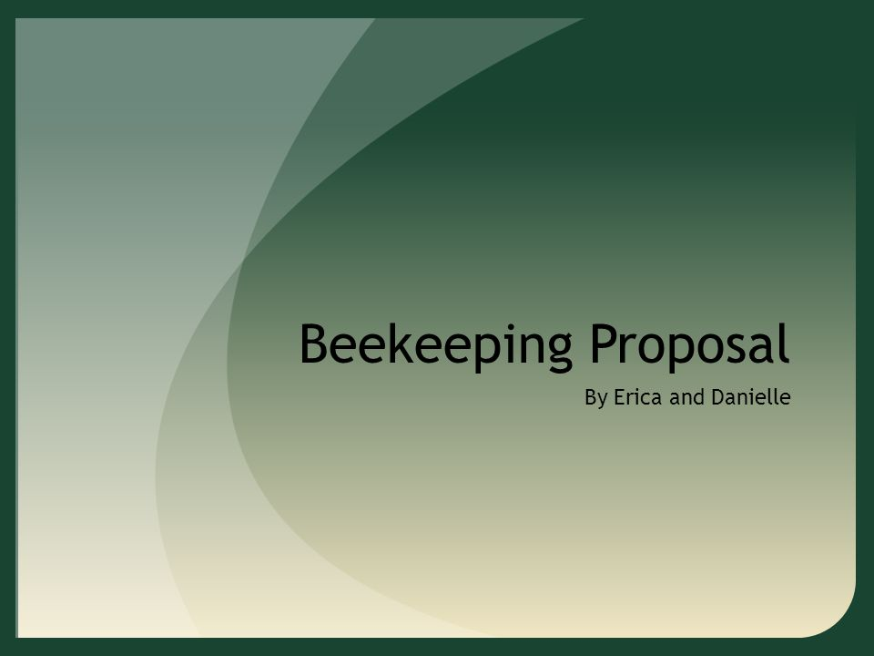 Beekeeping Proposal By Erica and Danielle