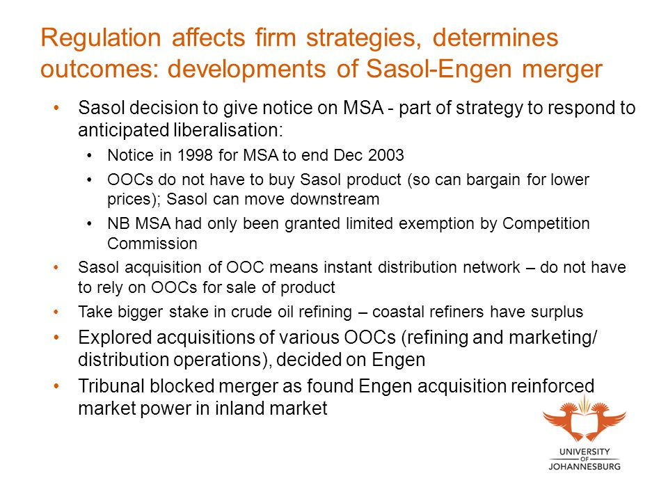 Regulation affects firm strategies, determines outcomes: developments of Sasol-Engen merger Sasol decision to give notice on MSA - part of strategy to