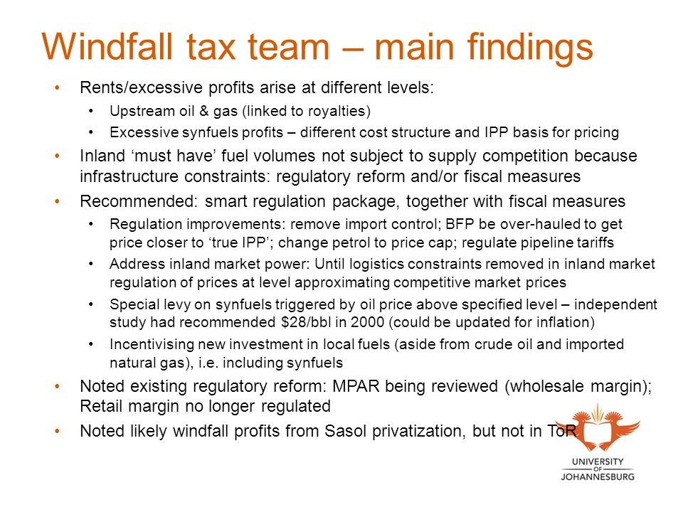 Windfall tax team – main findings Rents/excessive profits arise at different levels: Upstream oil & gas (linked to royalties) Excessive synfuels profi