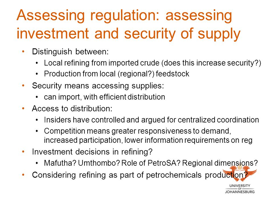 Assessing regulation: assessing investment and security of supply Distinguish between: Local refining from imported crude (does this increase security
