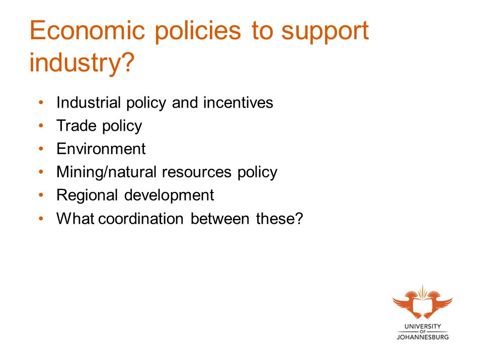 Economic policies to support industry? Industrial policy and incentives Trade policy Environment Mining/natural resources policy Regional development