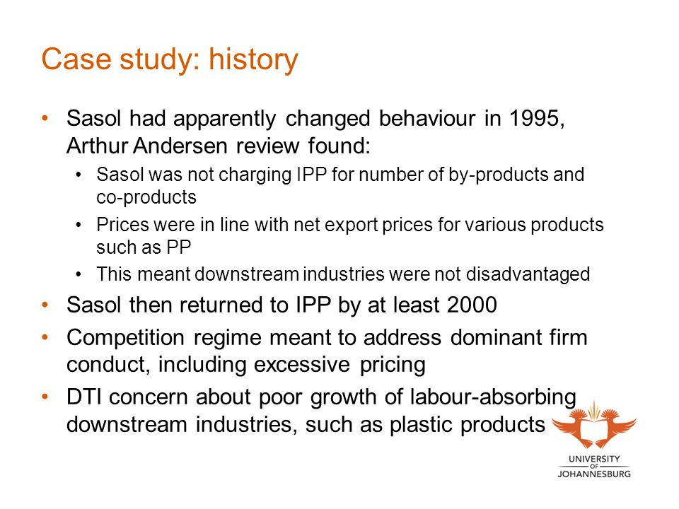 Case study: history Sasol had apparently changed behaviour in 1995, Arthur Andersen review found: Sasol was not charging IPP for number of by-products