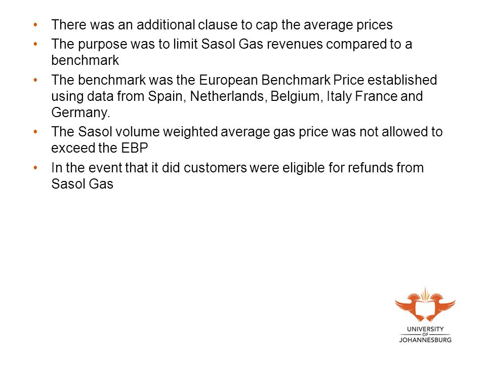There was an additional clause to cap the average prices The purpose was to limit Sasol Gas revenues compared to a benchmark The benchmark was the Eur