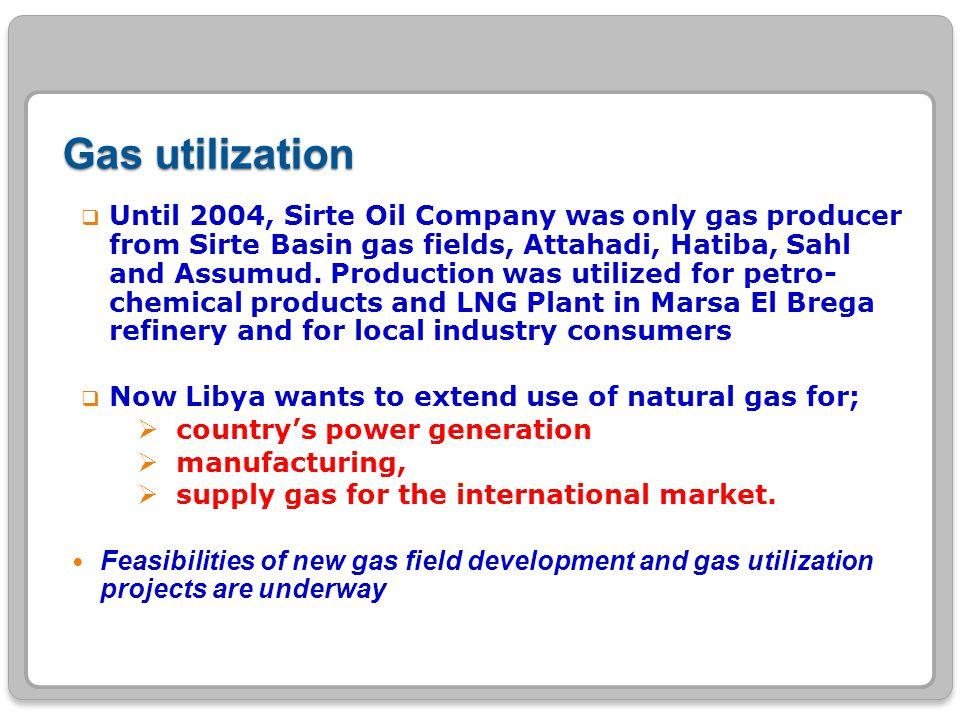 Gas utilization  Until 2004, Sirte Oil Company was only gas producer from Sirte Basin gas fields, Attahadi, Hatiba, Sahl and Assumud. Production was