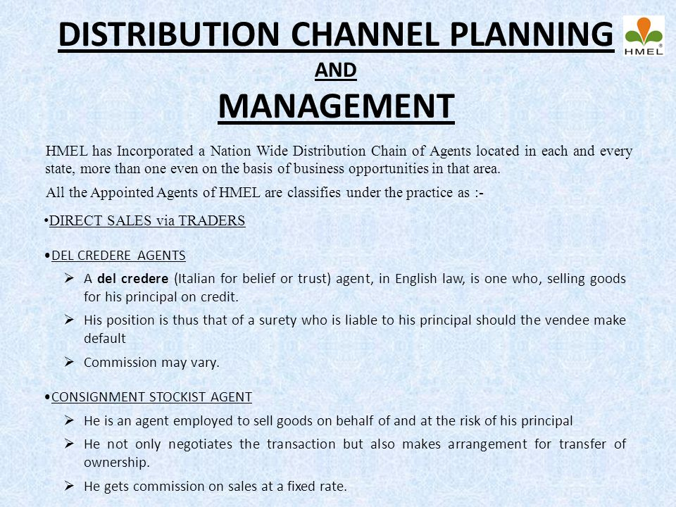 DISTRIBUTION CHANNEL PLANNING AND MANAGEMENT HMEL has Incorporated a Nation Wide Distribution Chain of Agents located in each and every state, more th