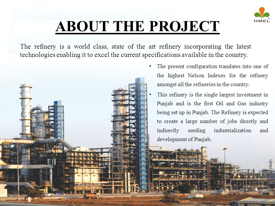 ABOUT THE PROJECT The present configuration translates into one of the highest Nelson Indexes for the refinery amongst all the refineries in the count