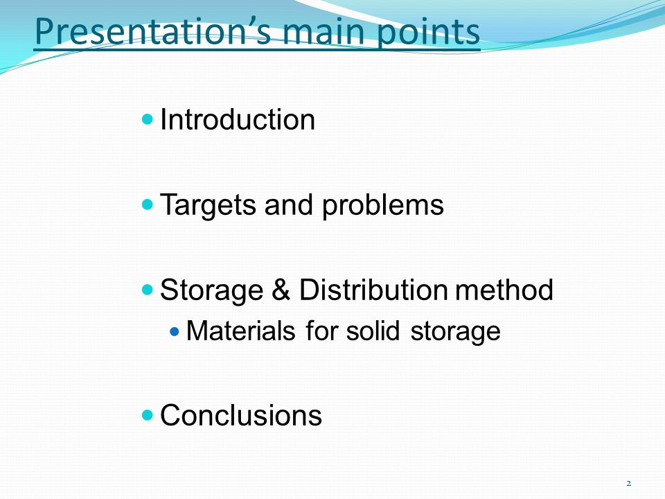 Presentation's main points Introduction Targets and problems Storage & Distribution method Materials for solid storage Conclusions 2