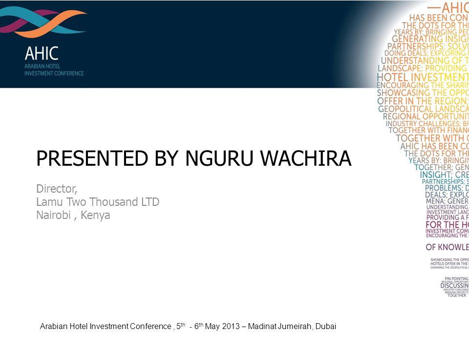 PRESENTED BY NGURU WACHIRA Director, Lamu Two Thousand LTD Nairobi, Kenya Arabian Hotel Investment Conference, 5 th - 6 th May 2013 – Madinat Jumeirah