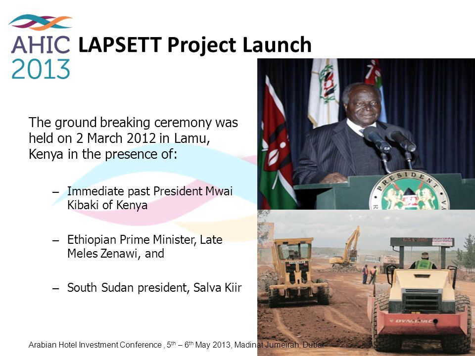 LAPSETT Project Launch The ground breaking ceremony was held on 2 March 2012 in Lamu, Kenya in the presence of: – Immediate past President Mwai Kibaki