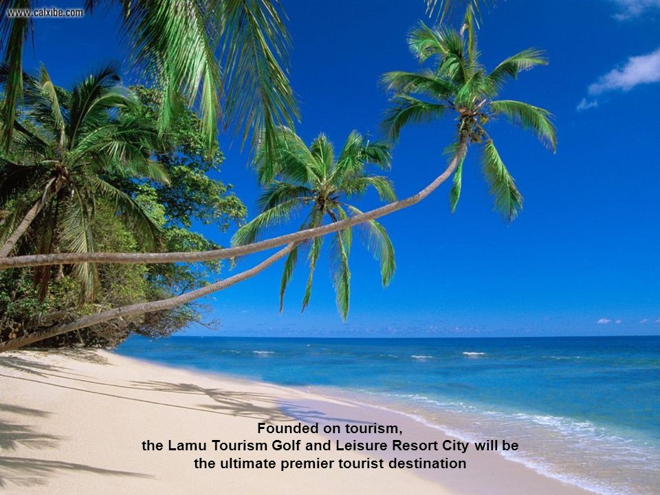 Founded on tourism, the Lamu Tourism Golf and Leisure Resort City will be the ultimate premier tourist destination