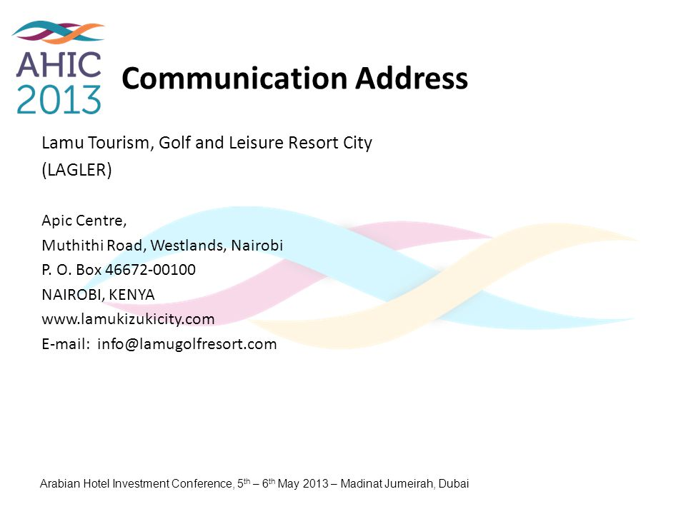 Communication Address Lamu Tourism, Golf and Leisure Resort City (LAGLER) Apic Centre, Muthithi Road, Westlands, Nairobi P. O. Box 46672-00100 NAIROBI