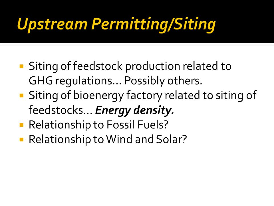  Siting of feedstock production related to GHG regulations… Possibly others.