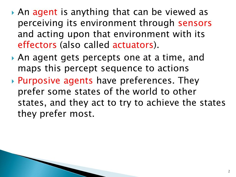  An agent is anything that can be viewed as perceiving its environment through sensors and acting upon that environment with its effectors (also call