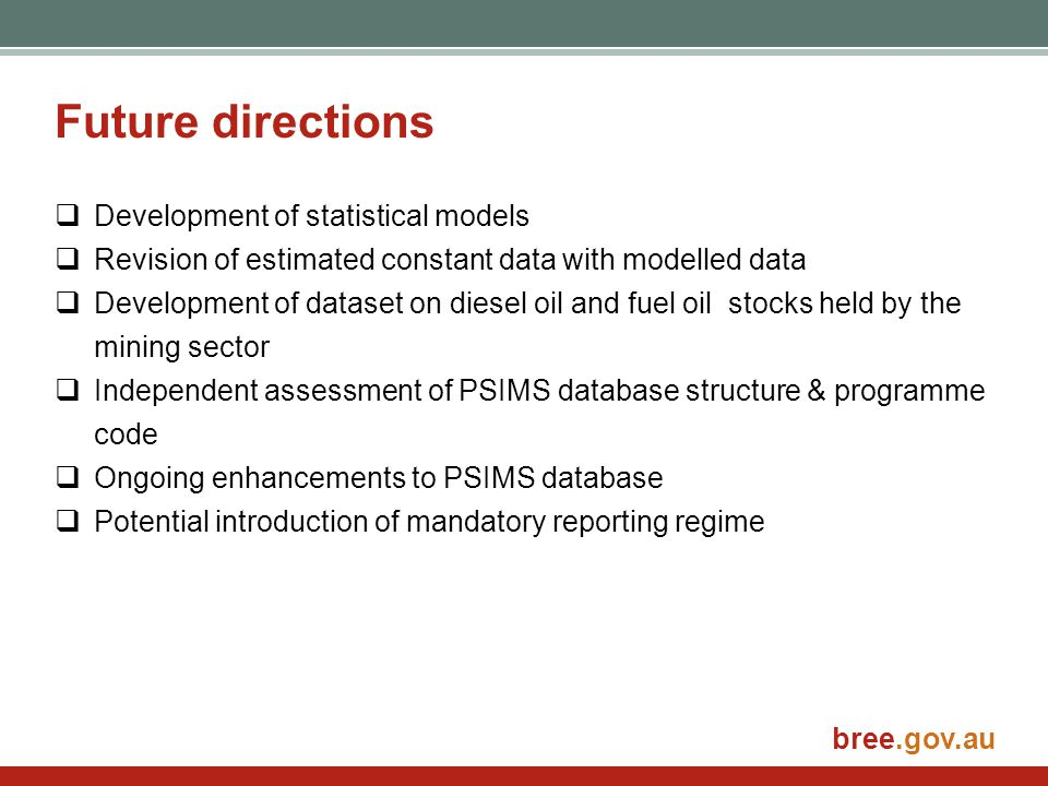 bree.gov.au Future directions  Development of statistical models  Revision of estimated constant data with modelled data  Development of dataset on