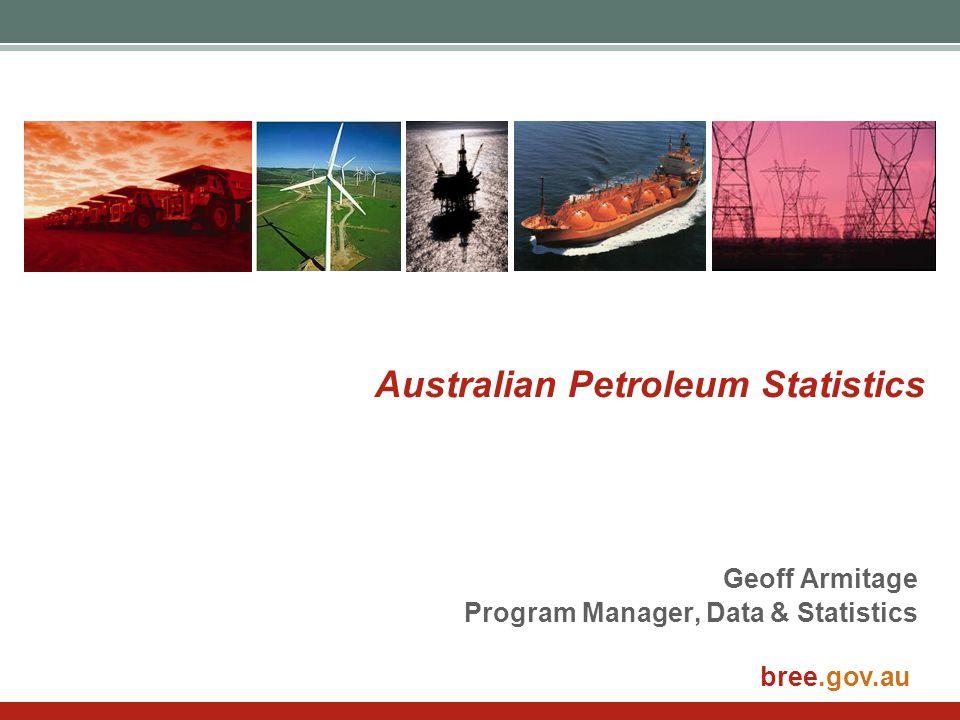 bree.gov.au Australian Petroleum Statistics Geoff Armitage Program Manager, Data & Statistics