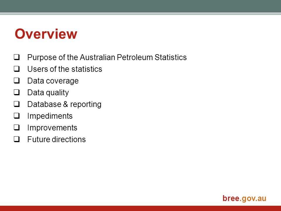 bree.gov.au Overview  Purpose of the Australian Petroleum Statistics  Users of the statistics  Data coverage  Data quality  Database & reporting