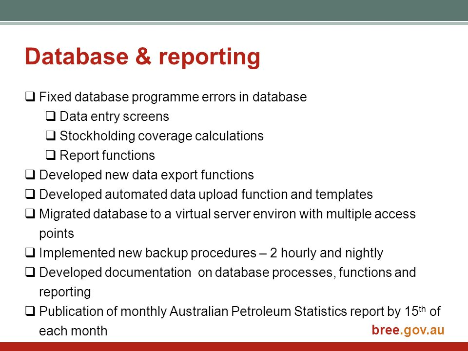 bree.gov.au Database & reporting  Fixed database programme errors in database  Data entry screens  Stockholding coverage calculations  Report func